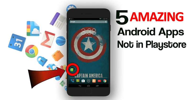 5 Amazing Android Apps You Wouldn't Find on Google Play Store