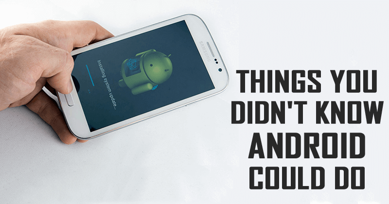 5 Cool Things You Didn't Know Your Android Could Do