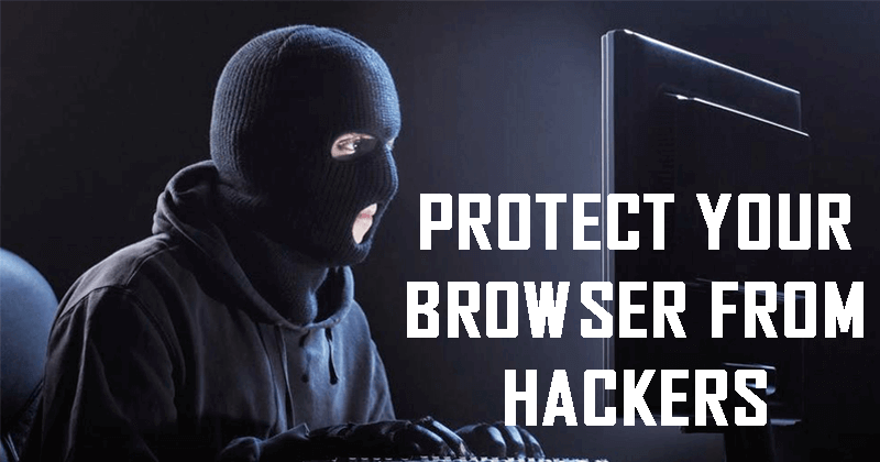 5 Ways To Protect Your Web Browser From Hackers