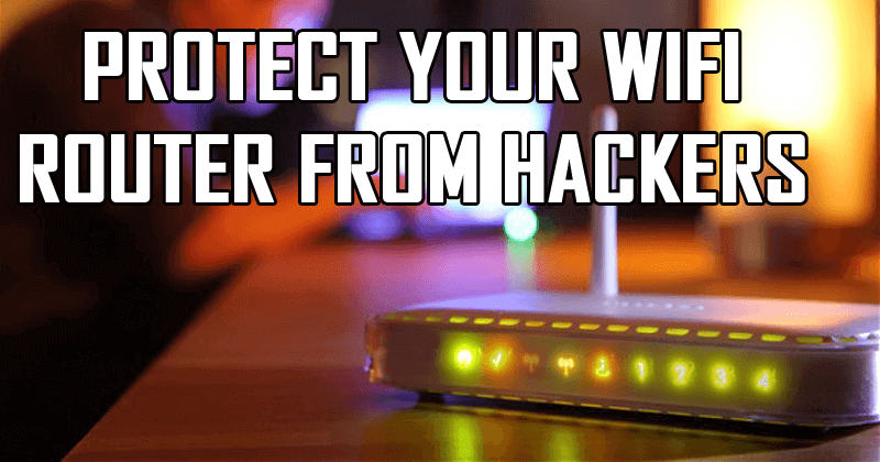 How To Protect Your WiFi Router From Hackers