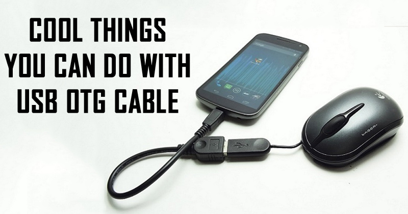 5 Cool Things You Can Do With USB OTG Cable In Android