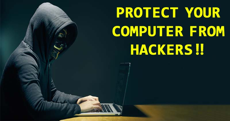 8 Simple Steps To Protect Your Computer From Hackers