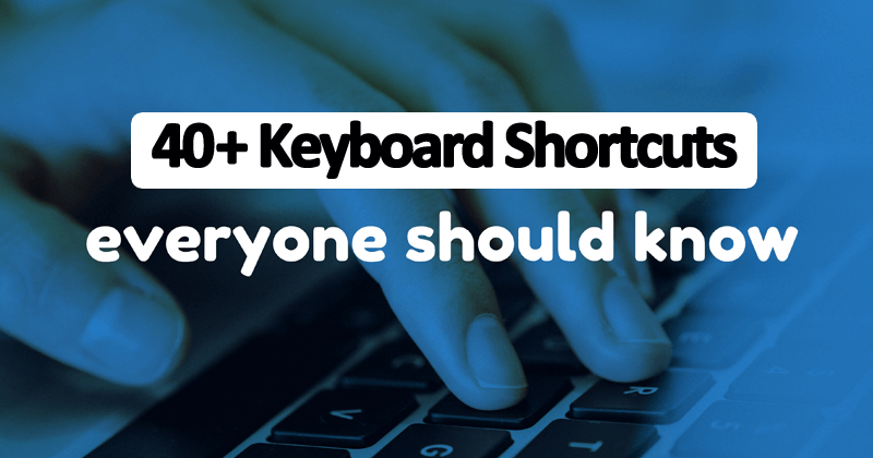 Top 40+ Keyboard Shortcuts That Everyone Should Know