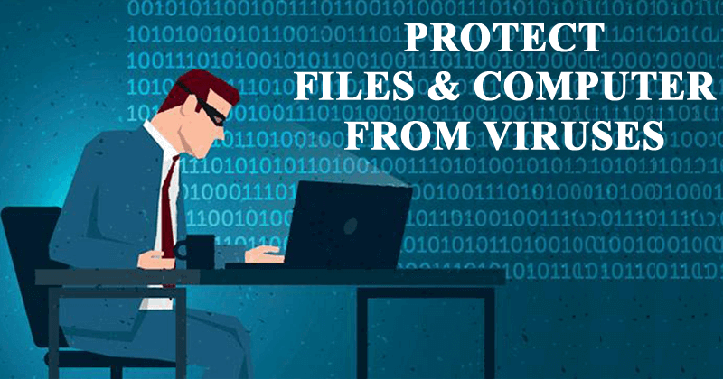 How To Protect Your Files And Computer From Viruses and Malware