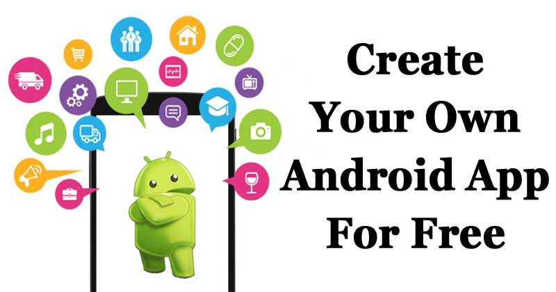 How To Create Your Own Android App For Free In Just 20 Minutes