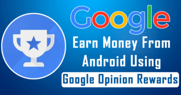 Here's How You Can Earn Money From Android Using Google Opinion Rewards