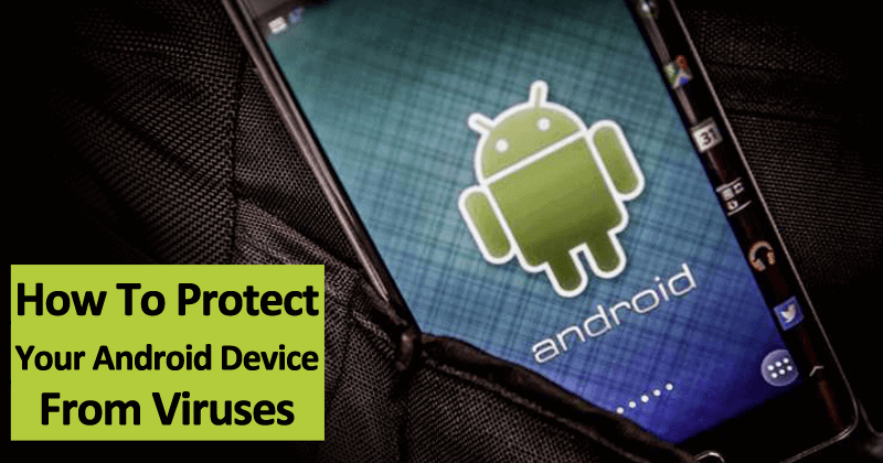 How To Protect Your Android Device From Viruses & Other ...