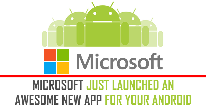 Microsoft Just Launched An Awesome New App For Your Android