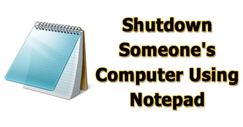 How To Shutdown Someone's Computer Using Notepad