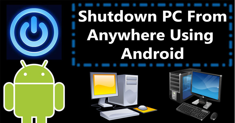 How To Remotely Shutdown PC From Anywhere Using Your Android