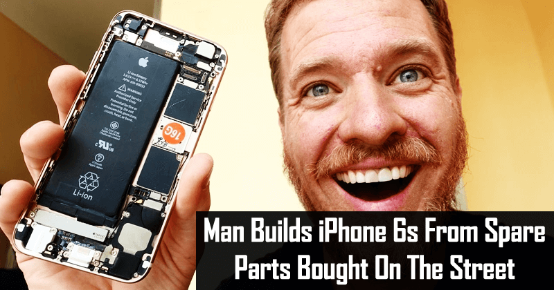 This Man Builds iPhone 6s From Spare Parts Bought On The Street