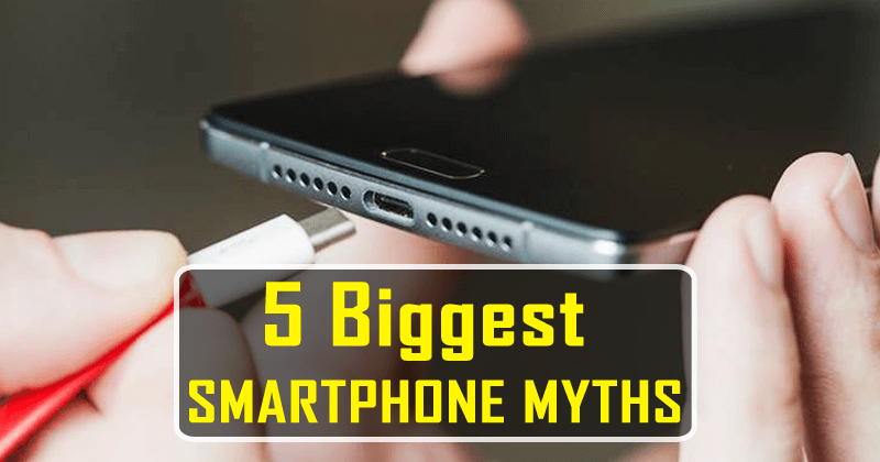 5 Biggest Smartphone Myths That Are Not True