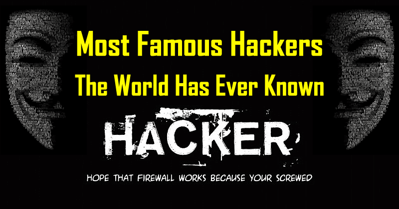 5 Most Famous Hackers The World Has Ever Known