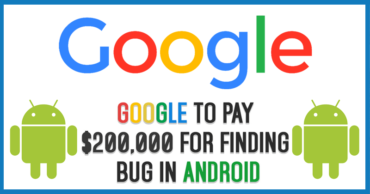 Google Will Pay You $200,000 For Finding A Bug In Android OS
