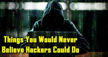 5 Things You Would Never Believe Hackers Could Do