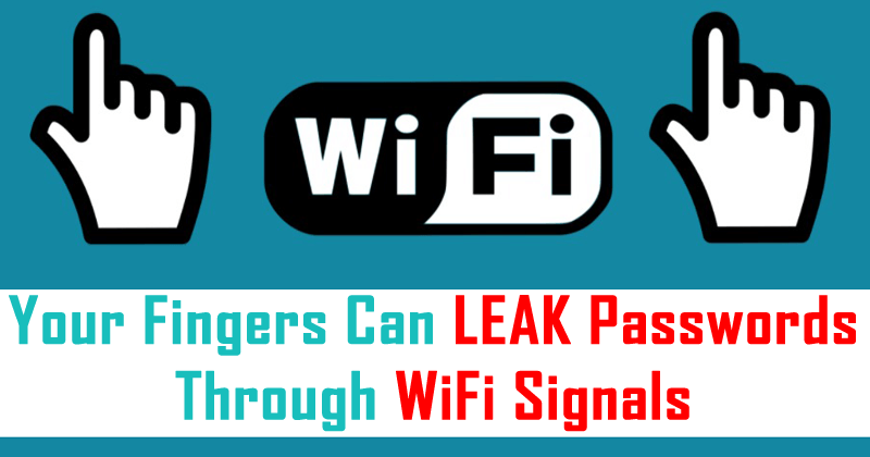 Here Is How Your Fingers Can Leak Passwords Through WiFi Signals