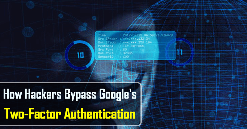 Here's How Hackers Bypass Google's Two-Factor Authentication