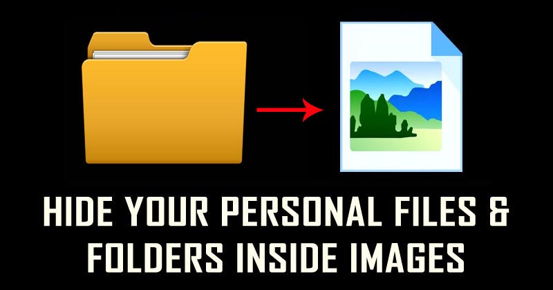 How To Hide Your Personal Files And Folders Inside Images