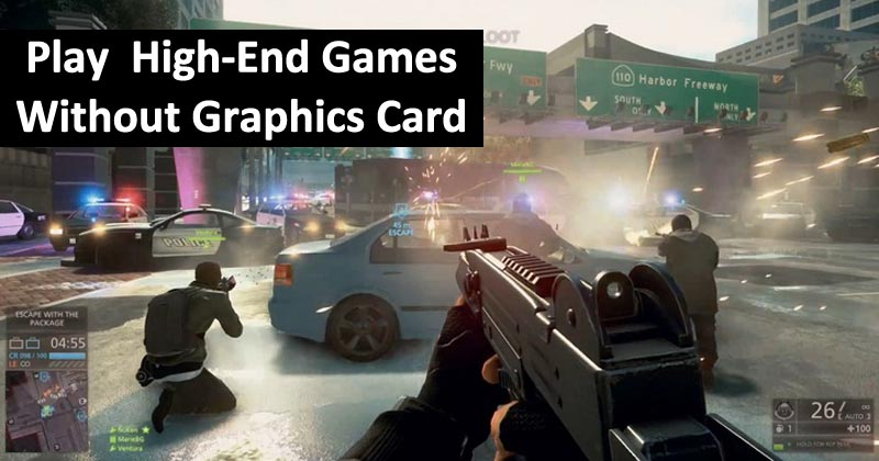 How To Play High Graphics Games Without Graphics Card