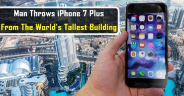 OMG! Man Throws iPhone 7 Plus From The World's Tallest Building