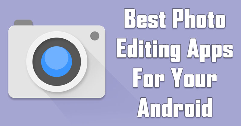Top 5 Best Photo Editing Apps For Your Android