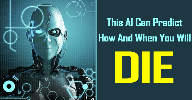 This AI Can Predict How And When You Will Die