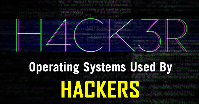 Top 5 Best Operating Systems Used By Professional Hackers