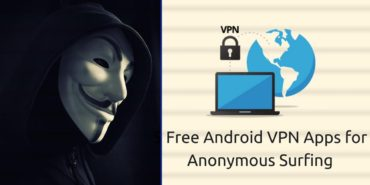 5 Free Android VPN Apps To Browse Internet Anonymously