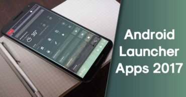 5 Best Android Launcher Apps 2017 To Customize Your Phone