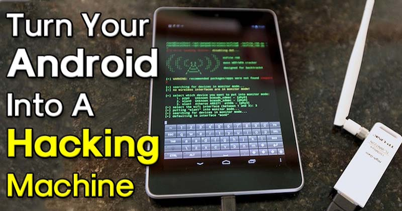 Top 10 Tricks To Turn Your Android Into A Hacking Machine