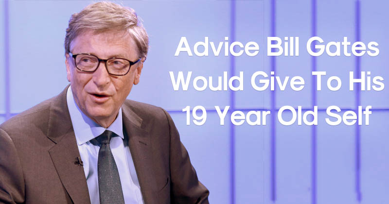 Here's The Best Advice Bill Gates Would Give His 19-Year-Old Self