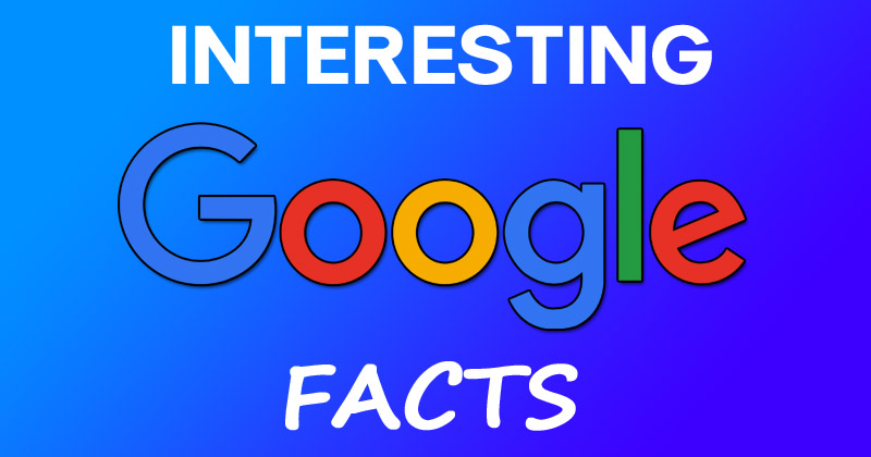 10 interesting facts about google most people dont know