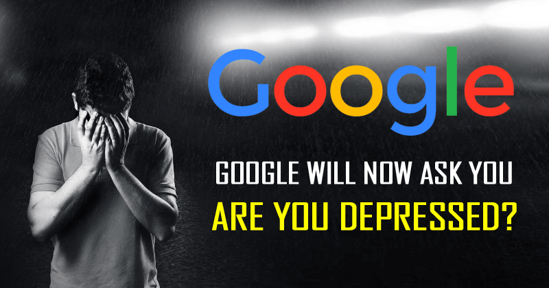 Google Will Now Ask You: Are You Depressed?