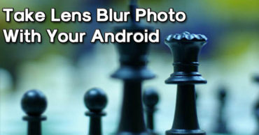 How To Take Lens Blur Photo With Your Android