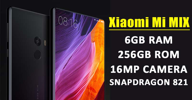 Xiaomi Mi MIX: The Beast Comes With 6GB RAM & 256GB ROM