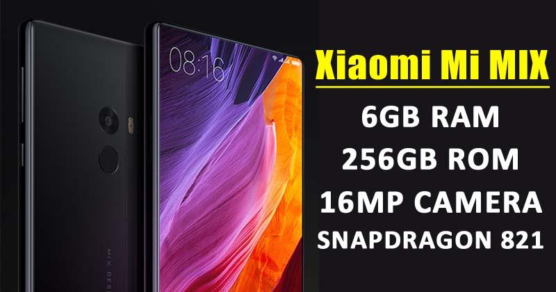 Xiaomi Mi MIX: The Beast Comes With 6GB RAM & 256GB ROM