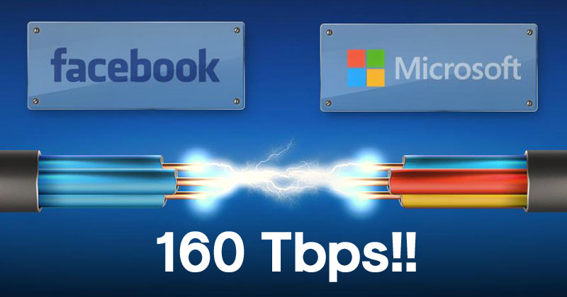 Microsoft & Facebook Built A 160 Tbps Internet Cable, Can Stream 71 Million HD Movies
