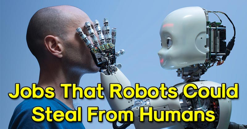 Top 10 Jobs That Robots Could Steal From Humans