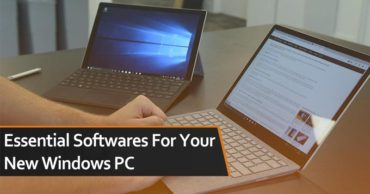 10 Must-Have Essential Softwares For Your New Windows PC
