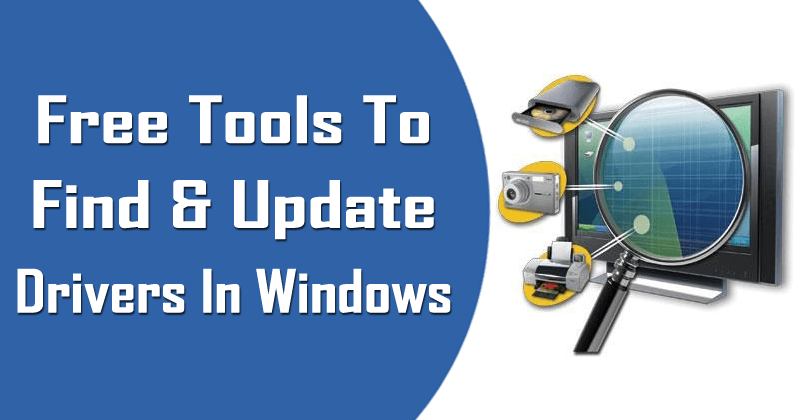 Top 5 Best Free Tools To Find And Update Drivers In Windows