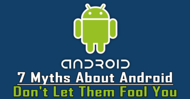 Top 7 Myths About Android: Don't Let Them Fool You