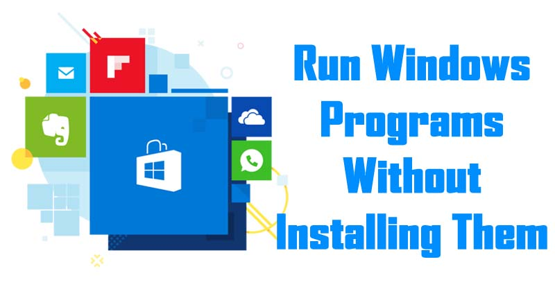 How To Run Windows Programs Without Installing Them