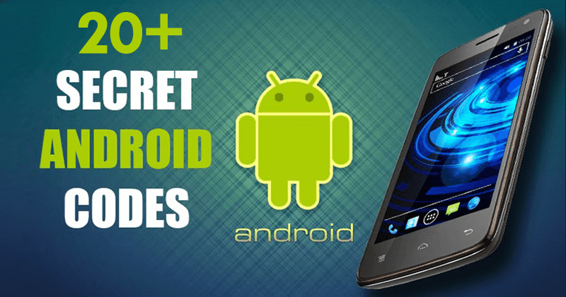 20+ Hidden Secret Codes For Android That You Should Know