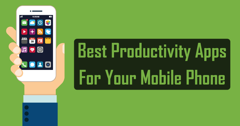 5 Best Productivity Apps For Your Mobile Phone