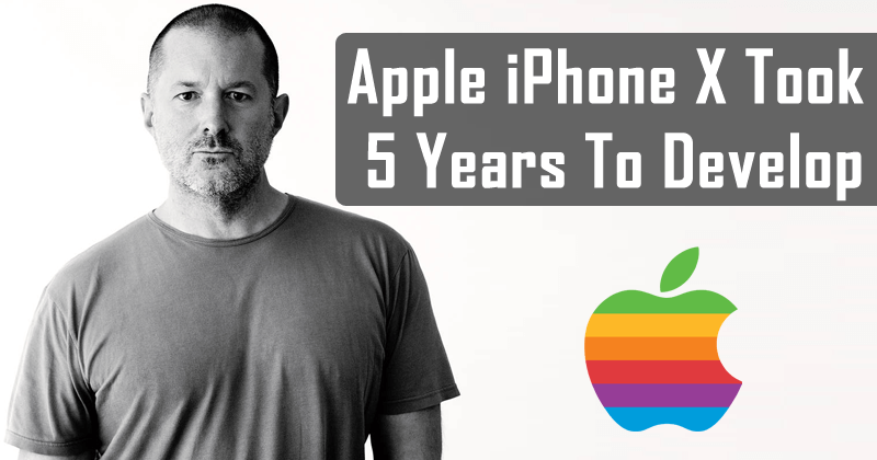 Jony Ive: Apple iPhone X Took 5 Years To Develop