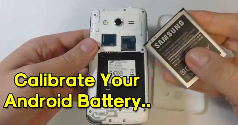 How To Calibrate Your Android Battery To Improve Its Life