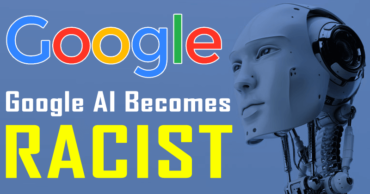 Google Artificial Intelligence Becomes RACIST