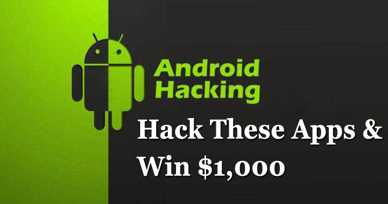 Google Is Offering $1,000 To Anyone Who Can Hack These Apps!