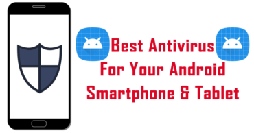 Here's The List Of Best Antivirus For Your Android Smartphone And Tablet