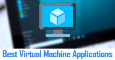 Here's The List Of Best Virtual Machine Applications
